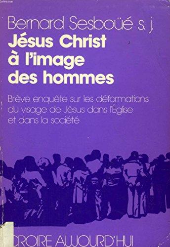 9782220021478: Jésus Christ à l'image des hommes: Brève enquête sur les déformations du visage de Jésus dans l'Église et dans la société (Croire aujourd'hui) (French Edition)