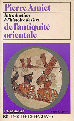 9782220022130: Introduction à l'histoire de l'art de l'antiquité orientale (Les Grandes étapes de l'art) (French Edition)