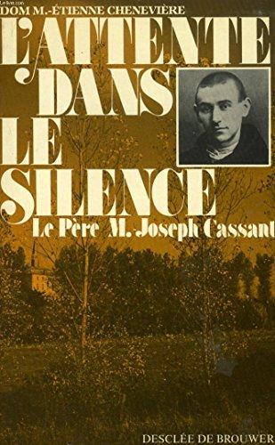 L'attente dans le silence. Le Père Marie-Joseph: Marie-Étienne Chenevière