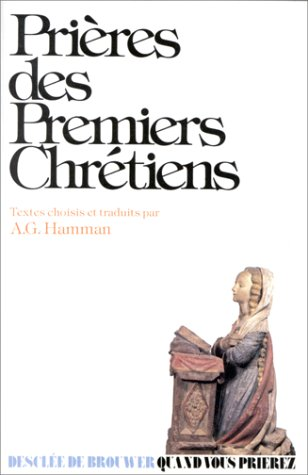 Pri?res des premiers chr?tiens: Hamman, Adalbert-Gautier