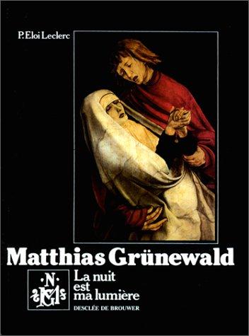 9782220024783: Matthias Grünewald : La nuit est ma lumière
