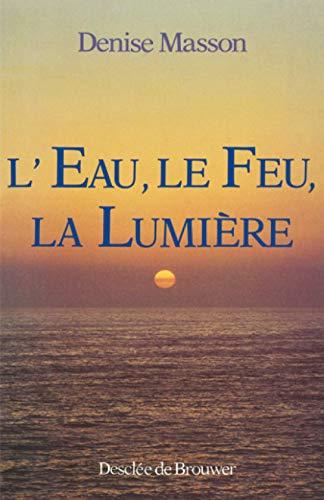 9782220025490: L'eau, le feu, la lumière: D'après la Bible, le Coran et les traditions monothéistes (French Edition)