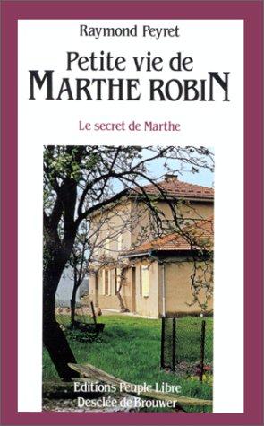 Petite vie de Marthe Robin: Le secret: Peyret, Raymond