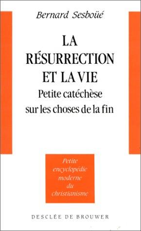 9782220031545: La résurrection et la vie : Petite catéchèse sur les choses de la fin