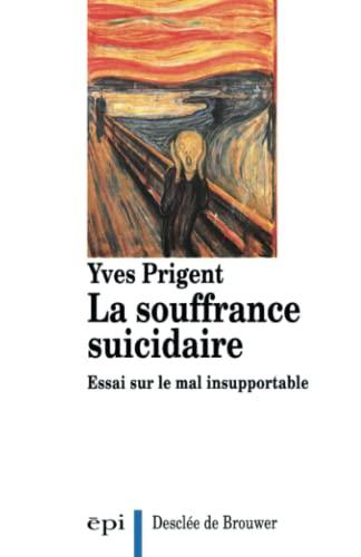 9782220035659: La souffrance suicidaire: Essai sur le mal insupportable (Intelligences du corps) (French Edition)