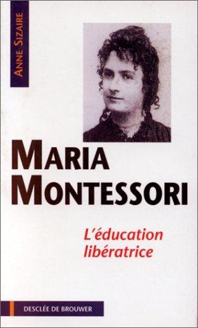 Maria Montessori : L'éducation libératrice: Anne Sizaire