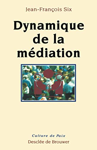 Dynamique de la mediation (Culture de paix) (French Edition) (2220036464) by Six, Jean Francois