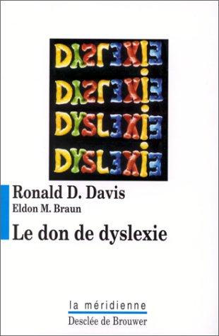 Le don de dyslexie: Davis, Ronald D. (Ronald Dell), Braun, Eldon M