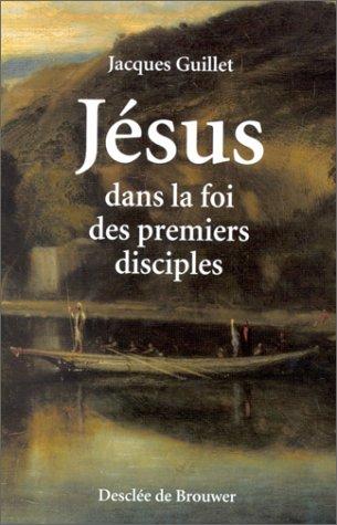 JeÌ sus dans la foi des premiers disciples (French Edition): Jacques Guillet