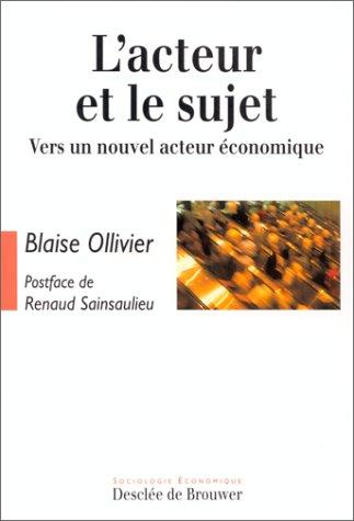 """L'acteur et le sujet: Vers un nouvel acteur economique (Collection """"Sociologie economique..."""