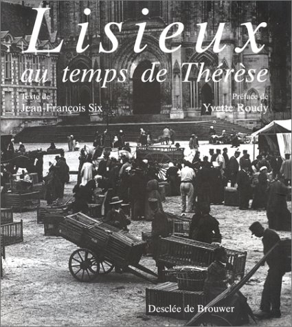 Lisieux au temps de Therese (French Edition) (2220039994) by Six, Jean Francois