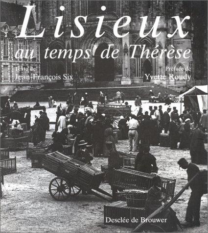 Lisieux au temps de Thérèse (French Edition) (2220039994) by Jean François Six