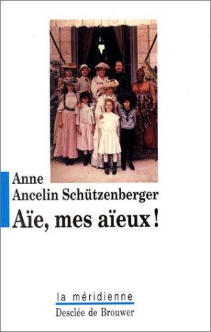 9782220040578: Aïe, mes aïeux ! : Liens transgénérationnels, secrets de famille, syndrome d'anniversaire, transmission des traumatismes et pratique du génosociogramme (French Edition)