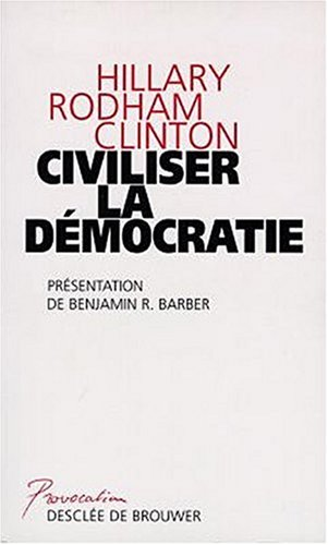 Civiliser la démocratie (2220042537) by Hillary Clinton; Benjamin R Barber