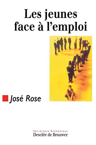 Les jeunes face a l'emploi (Sociologie economique) (French Edition): Rose, Jose