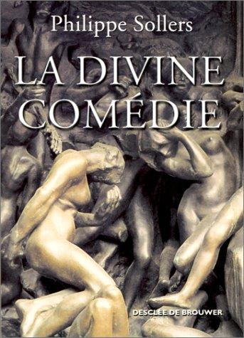 La divine comedie: Entretiens avec Benoit Chantre (French Edition): Sollers, Philippe