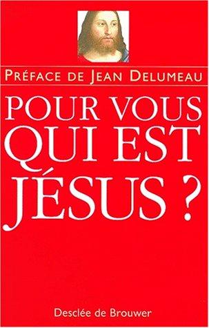 Pour vous, qui est Jésus ? 43 témoins répondent.: DELUMEAU, JEAN (Préface).