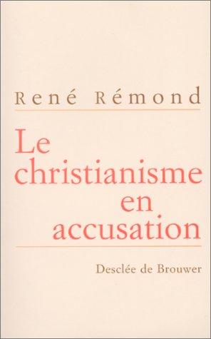 Le Christianisme en accusation: Remond, Ren?