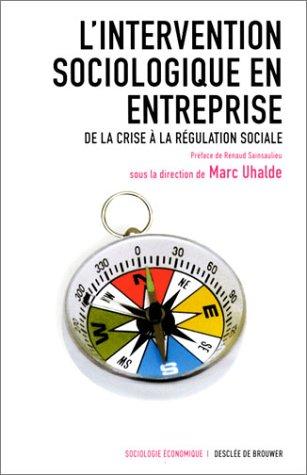 L'Intervention sociologique en entreprise : De la crise à la régulation socia.