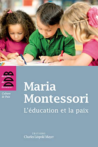 L'éducation et la paix - pédagogie Montessori: Maria Montessori