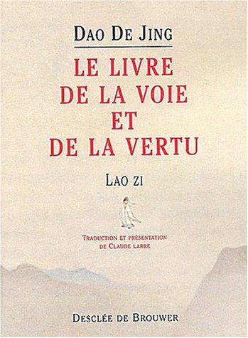 Dao de Jing: Le Livre de la voie et de la vertu (2220050963) by Laozi; Cheng, François; Larre, Claude