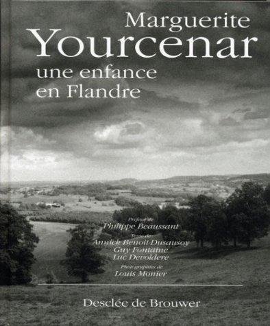 Marguerite yourcenar, une enfance en flandre: Philippe Beaussant; Annick