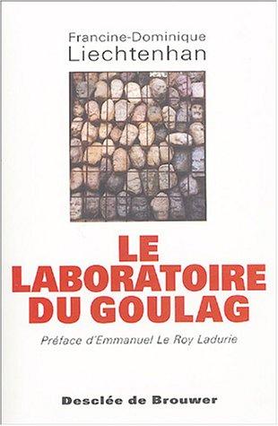 le laboratoire du goulag: Francine-D. Liechtenhan