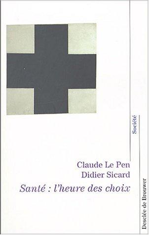sante : l'heure des choix: Didier Sicard, Claude Le Pen