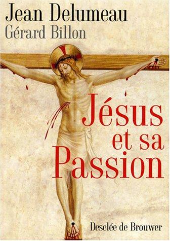 JÃ sus et sa passion Delumeau, Jean and Billon, GÃ rard: Jean Delumeau; Gérard Billon