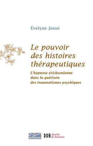 9782220058764: Le pouvoir des histoires thérapeutiques: L'hypnose éricksonienne dans la guérison des traumatismes psychiques