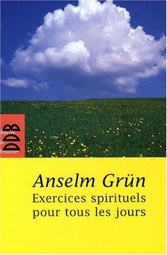 ÉXERCICES SPIRITUELS POUR TOUS LES JOURS N.E.: GR�N ANSELM