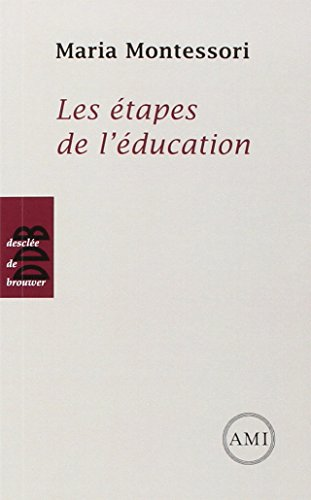 Les étapes de l'éducation - pédagogie Montessori: Maria Montessori