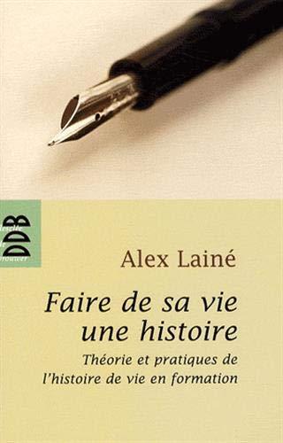 Faire de sa vie une histoire (French Edition): Alex Lainé