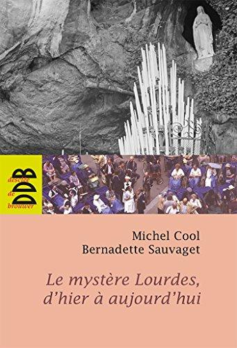 Le mystère Lourdes d'hier à aujourd'hui [Broché]
