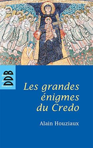 Les Grandes Enigmes du Credo (N.ed) (French Edition): Houziaux Alain