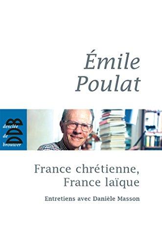 France chretienne, France laique (French Edition): Emile Poulat