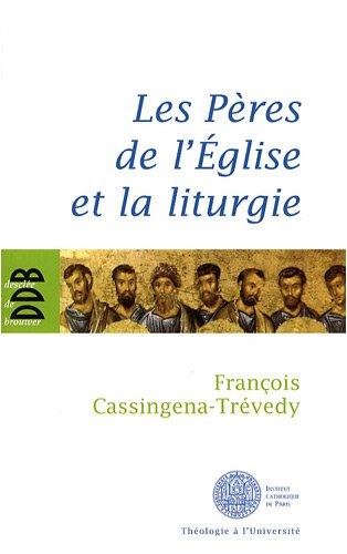 Les Père de l'Eglise et la liturgie (French Edition): François Cassingena-Tré...