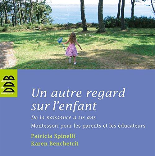 """""""un autre regard sur l'enfant ; de la naissance à six ans ; Montessori pour les ..."""