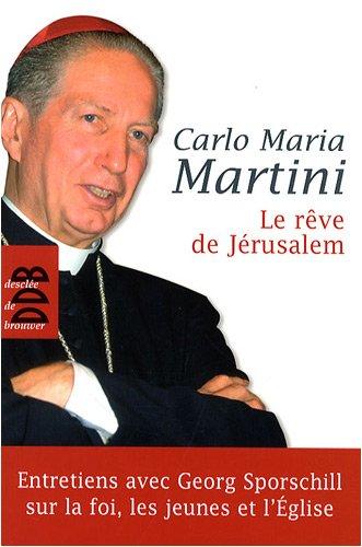 Le rêve de Jérusalem: Carlo Maria Martini