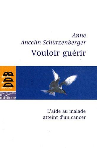 """vouloir guérir ; l'aide au malade atteint d'un cancer"": Anne Ancelin ..."