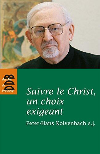 Suivre le Christ, un choix exigeant : Kolvenbach, Peter-Hans
