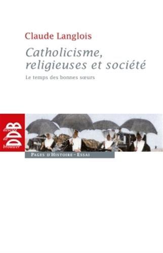 9782220062730: Catholicisme, religieuses et soci�t� : Le temps des bonnes soeurs (XIXe si�cle)