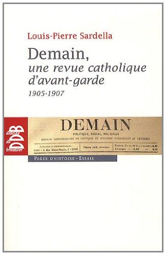Demain, une revue catholique d'avant-garde (1905-1907) (French Edition): Louis-Pierre Sardella
