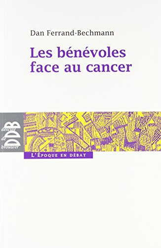 les bénévoles face aux cancers: Ariel Sevilla, Dan Ferrand-Bechmann, Isabelle ...
