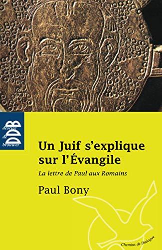 Un Juif s'explique sur l'Evangile : La Lettre de Paul aux Romains: Paul Bony