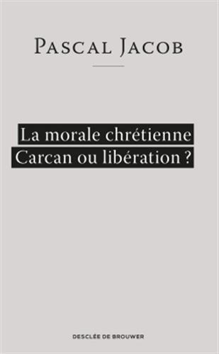 MORALE CHRÉTIENNE, CARCAN OÙ LIBÉRATION (LA): JACOB PASCAL