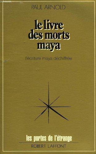 Le livre des morts maya: L'ecriture: Arnold, Paul