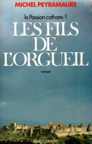 9782221001240: LA PASSION CATHARE TOME 1 . LES FILS DE L'ORGUEIL