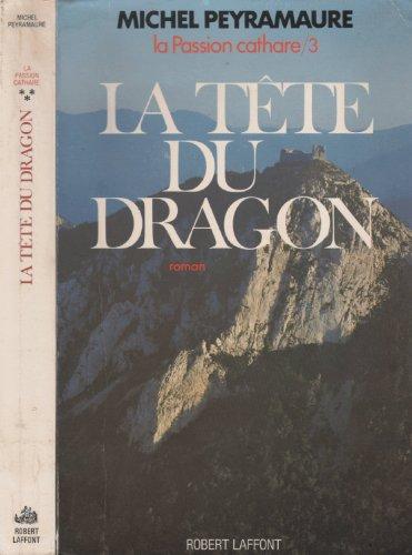 La passion cathare. Tome 3 : La tête du dragon: Peyramaure, Michel
