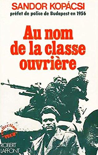 9782221001660: Au nom de la classe ouvriere : les memoires du prefet de police de budapest en 1956